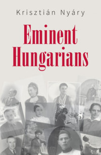 Krisztián Nyáry: Eminent Hungarians -  (Könyv)