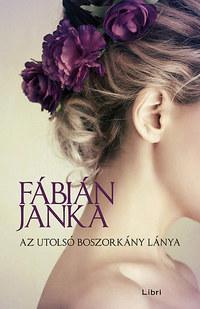 Fábián Janka: Az utolsó boszorkány lánya -  (Könyv)