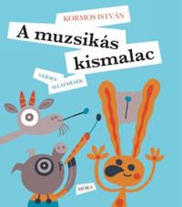 Kormos István: A muzsikás kismalac - Verses állatmesék -  (Könyv)