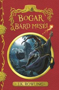 J. K. Rowling: Bogar bárd meséi -  (Könyv)
