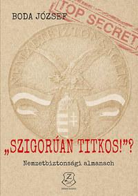 "Dr. Boda József: ""Szigorúan titkos!""? - Nemzetbiztonsági almanach - Nemzetbiztonsági almanach -  (Könyv)"
