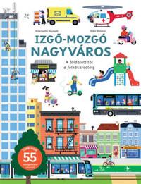 Anne-Sophie Baumann, Didier Balicevic: Izgő-mozgó nagyváros -  (Könyv)