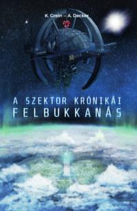 A. Decker, K. Grein: A Szektor krónikái - Felbukkanás -  (Könyv)