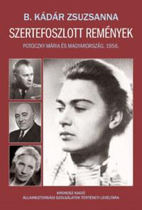 B. Kádár Zsuzsa: Szertefoszlott remények - Potoczky Mária és Magyarország, 1956 -  (Könyv)
