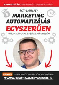 Marketing automatizálás egyszerűen - Automata Marketing Rendszer 90 nap alatt -  (Könyv)