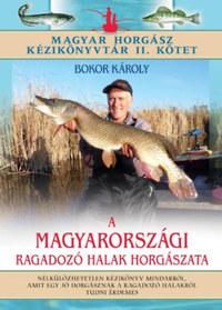 Bokor Károly: A magyarországi ragadozó halak horgászata - Magyar horgász kézikönyvtár II. kötet -  (Könyv)