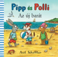 Axel Scheffler: Pipp és Polli - Az új barát -  (Könyv)