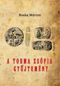Roska Márton: A Torma Zsófia-gyűjtemény - Az erdélyi nemzeti múzeum érem- és régiségtárában -  (Könyv)