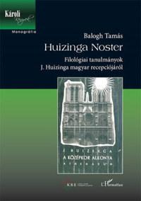 Balogh Tamás: Huizinga Noster - Filológiai tanulmányok J. Huizinga magyar recepciójáról -  (Könyv)