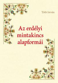 Tóth István: Az erdélyi mintakincs alapformái -  (Könyv)