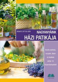 Renate Dittus-Bar: Nagyanyáink házi patikája - Bevált praktikák, receptek, illatok és festékek gyógy- és fűszernövényekből -  (Könyv)