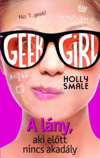 Holly Smale: Geek girl 5 - A lány, aki előtt nincs akadály -  (Könyv)