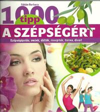 Fábián Barbara: 1000 tipp a szépségért - Szépségápolás, smink, diéták, receptek, torna, divat -  (Könyv)