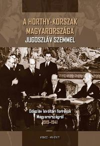 Hornyák Árpád (szerk.): A Horthy-korszak Magyarországa Jugoszláv szemmel - Délszláv levéltári források Magyarországról 1919-1941 -  (Könyv)