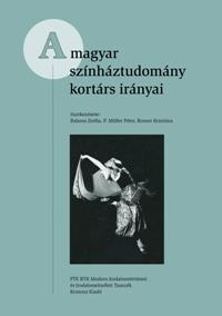 Balassa Zsófia (szerk.), Rosner Krisztina (szerk.), P. Müller Péter (szerk.): A magyar színháztudomány kortárs irányai -  (Könyv)