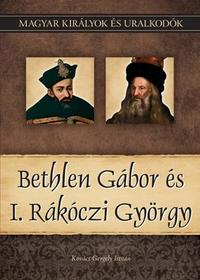 Kovács Gergely István: Bethlen Gábor és I. Rákóczi György - Magyar királyok és uralkodók 20. kötet -  (Könyv)