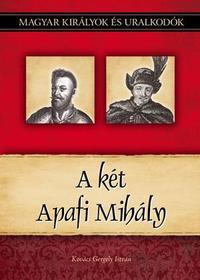 Kovács Gergely István: A két Apafi Mihály - Magyar királyok és uralkodók 22. kötet -  (Könyv)