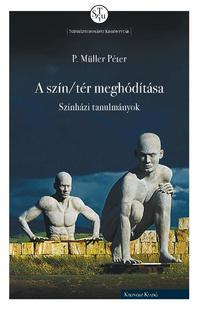 P. Müller Péter: A szín/tér meghódítása - Színházi tanulmányok -  (Könyv)