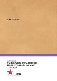 CSATÁRI BENCE: A TÁJÉKOZTATÁSI HIVATAL TÖRTÉNETE SZIRMAI ISTVÁN ELNÖKSÉGE ALATT -  (Könyv)