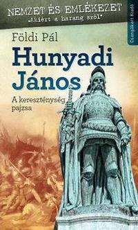 Földi Pál: Hunyadi János - A kereszténység pajzsa -  (Könyv)