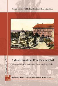 Pilkhoffer Mónika, Kaposi Zoltán: A dualizmus kori Pécs történetéből - Városgazdálkodás - társasági élet - szegénypolitika -  (Könyv)