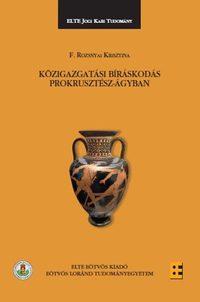 F. Rozsnyai Krisztina: Közigazgatási bíráskodás Prokrusztész-ágyban -  (Könyv)
