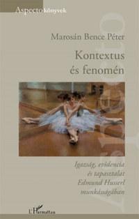 Marosán Bence Péter (SZERK.): Kontextus és fenomén - Igazság, evidencia és tapasztalat Edmund Husserl munkásságában -  (Könyv)