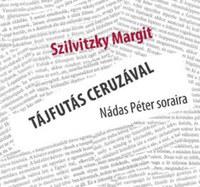 Szilvitzky Margit: Tájfutás ceruzával Nádas Péter soraira -  (Könyv)