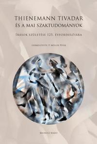Thienemann Tivadar és a mai szaktudományok - Írások születése 125. évfordulójára -  (Könyv)