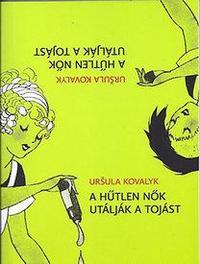 Uršula Kovalyk: A hűtlen nők utálják a tojást -  (Könyv)