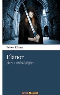 Fehér Rózsa: Elanor - Harc a szabadságért -  (Könyv)