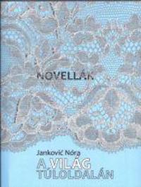 Janković Nóra: Novellák / A világ túloldalán -  (Könyv)