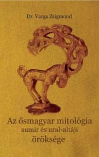 Dr. Varga Zsigmond: Az ősmagyar mitológia sumir és ural-altáji öröksége -  (Könyv)