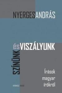 Nyerges András: Színünk és viszályunk - Írások magyar írókról -  (Könyv)