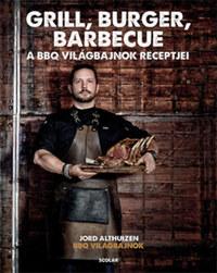 Jord Althuizen: Grill, burger, barbecue - A BBQ világbajnok receptjei -  (Könyv)