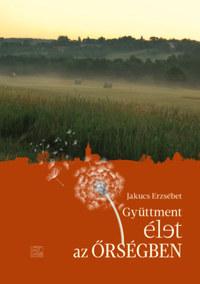 Jakucs Erzsébet: Gyüttment élet az Őrségben -  (Könyv)