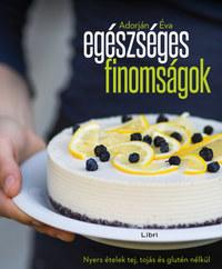 Adorján Éva: Egészséges finomságok - Nyers ételek tej, tojás és glutén nélkül -  (Könyv)
