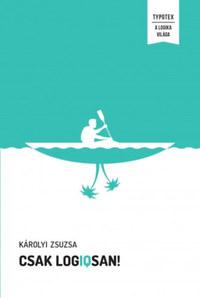 Károlyi Zsuzsa: Csak logIQsan! - Játékos logikai feladványok minden korosztálynak -  (Könyv)