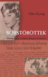 Odze György: Sorstöröttek - Onódy Lajos és Bara Margit története -  (Könyv)