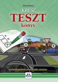 Kotra Károly: KRESZ TESZT KÖNYV SZEMÉLYGÉPKOCSI-VEZETŐK RÉSZÉRE - 2017 -  (Könyv)