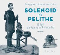 Magyar László András: Solenoid és Pelithe - Régi gyógyszerkentyűk -  (Könyv)