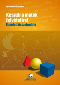 Dr. Gyarmati Zsuzsanna: Keszülj a matek felvételire! - Elméleti összefoglaló -  (Könyv)