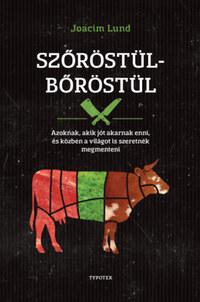 Joacim Lund: Szőröstül-bőröstül - Azoknak, akik jót akarnak enni, és a világot is szeretnék megmenteni -  (Könyv)