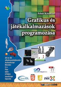 Fehér Krisztián: Grafikus és játékalkalmazások programozása -  (Könyv)