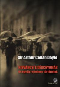 Sir Arthur Conan Doyle: Kisvárosi lidércnyomás - ...és egyéb rejtelmes történetek -  (Könyv)