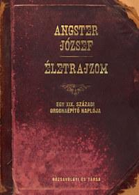 Angster József: Életrajzom - Egy XIX. századi orgonaépítő naplója -  (Könyv)