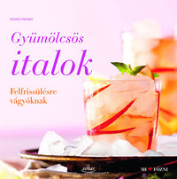 Regina Stroner: Gyümölcsös italok - Felfrissülésre vágyóknak -  (Könyv)