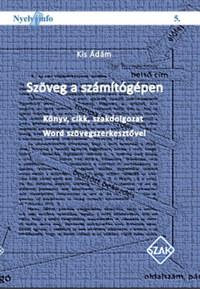Kis Ádám: Szöveg a számítógépen - Könyv, cikk, szakdolgozat Word szövegszerkesztővel -  (Könyv)