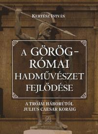 Kertész István: A görög-római hadművészet fejlődése - A trójai háborútól Julius Caesar koráig -  (Könyv)