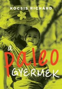 Kocsis Richárd: A paleo gyermek -  (Könyv)